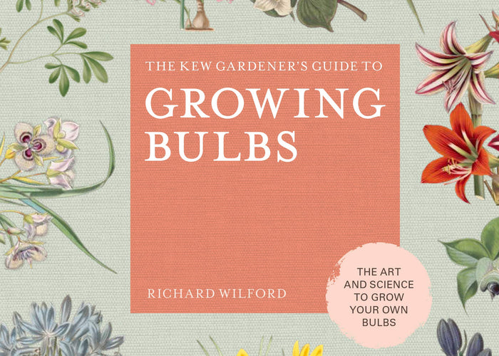 The Kew Gardeners Guide to Growing Bulbs