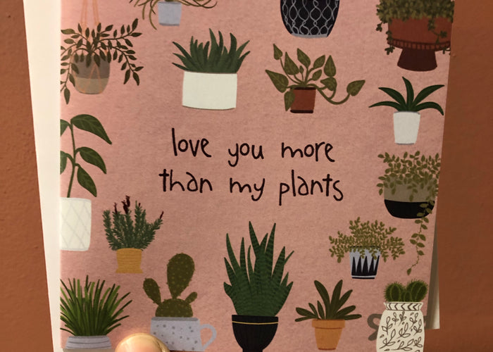 Love you more than my plants
