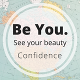 Be You - Confidence - See your beauty