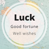 luck - good fortune - well wishes