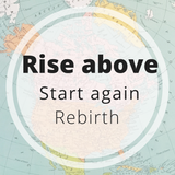 rise above - rebirth - start again