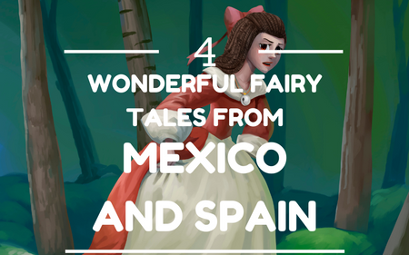 4 Wonderful Fairytales from Mexico and Spain to celebrate Hispanic Heritage Month