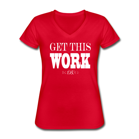 King B. Get This Work Women's V-Neck T-Shirt - red