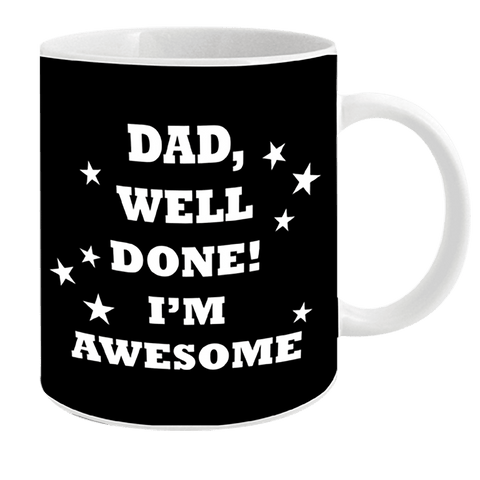 Coffee Mug Dad Well Done I'm Awesome 12oz
