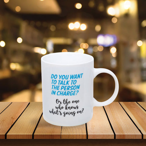 Talk To The Person In Charge Mug