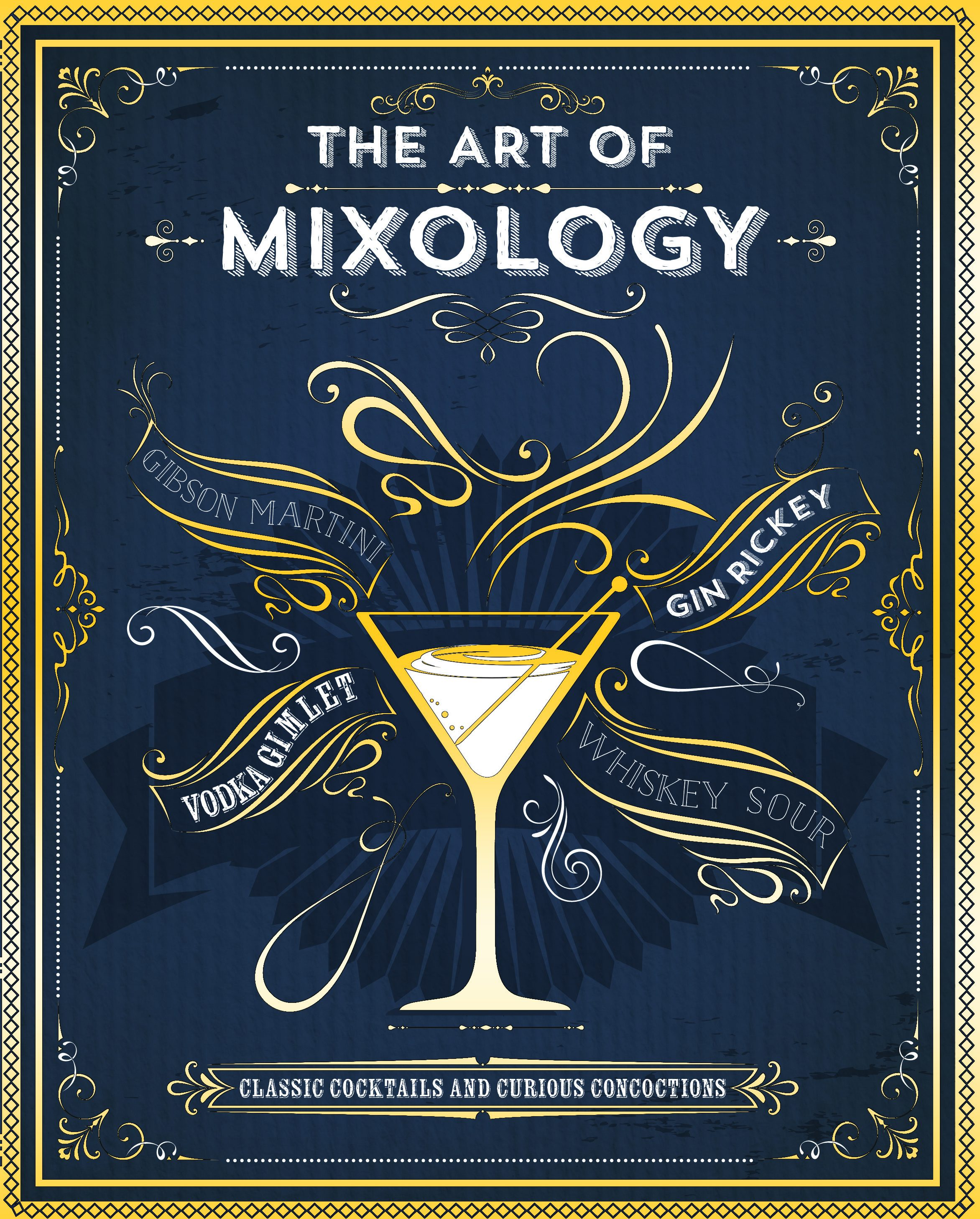 The Art of Mixology. Classic Cocktails and Curious Concoctions.