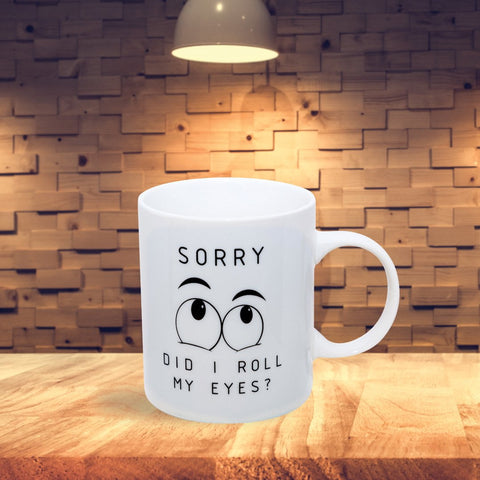 Sorry Did I Roll My Eyes Mug