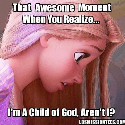 Mormon Meme I am a child of god arent i