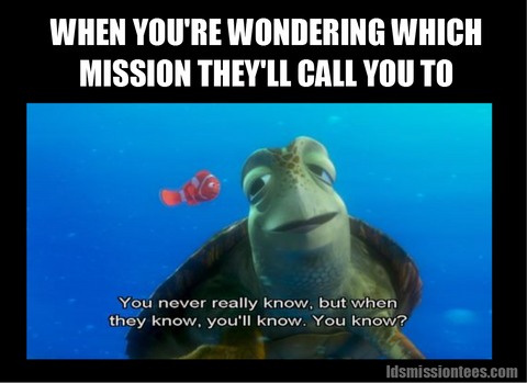 Mormon meme when youre wondering which mission they will call you to