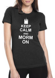 Women's Keep Calm and Morm On Shirt