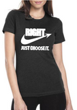 Women's Right Just Choose It Shirt