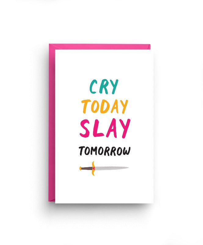 Text from top to bottom: cry today slay tomorrow. Color of text from top to bottom: teal, mustard, dark pink, black. Sword drawing below tomorrow.