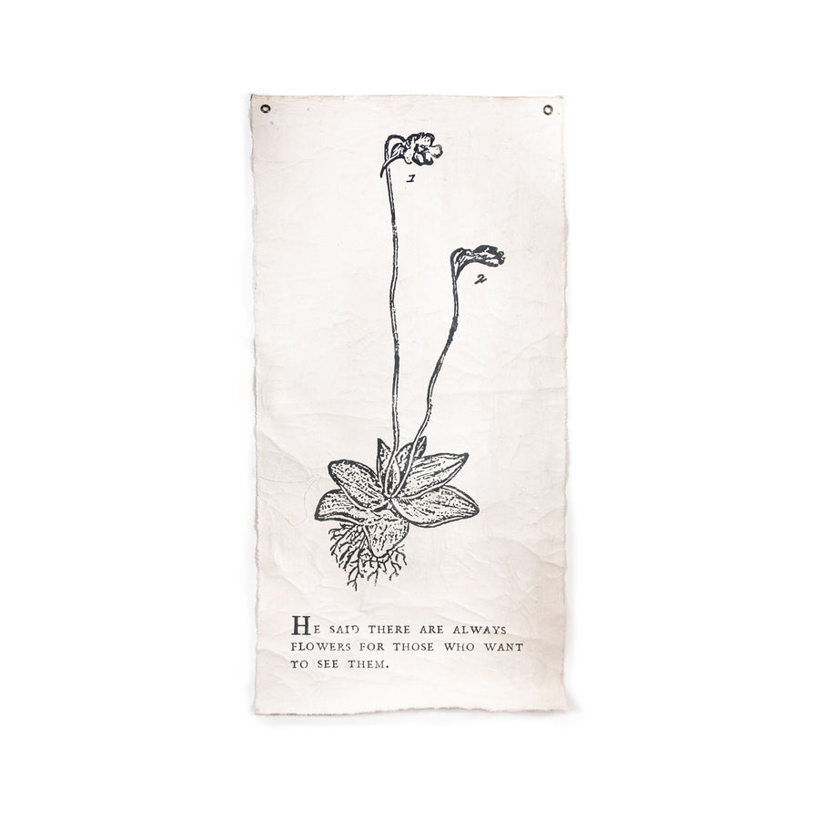 "HE SAID THERE ARE ALWAYS FLOWERS - BOTANICAL WALL TARP - 32""X63"""