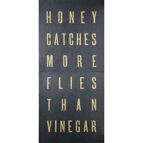 Honey Catches More Flies Than Vinegar Antiqued Sign