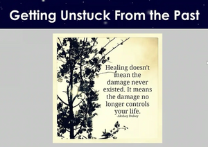 Session 2: Getting Unstuck From the Past