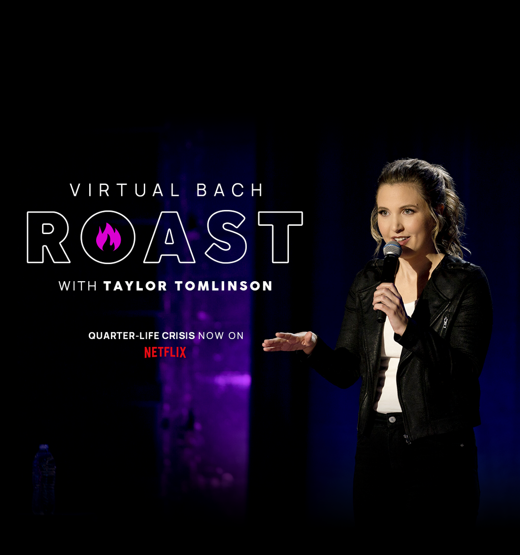 Virtual BACH Roast with Taylor Tomlinson