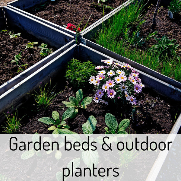 Garden beds and outdoor planters