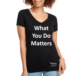 """What You Do Matters"" V-neck Jersey t shirt for women by The Beautiful Spirit Podcast"