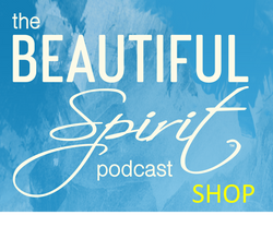 The Beautiful Spirit Podcast SHOP