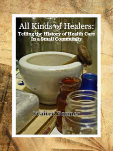 All Kinds of Healers: Telling the History of Health Care in a Small Community ~ Walter Bonner