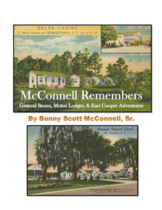 McConnell Remembers: General Stores, Motor Lodges & East Cooper Adventures ~ Bonny Scott McConnell, Sr. & Edited by Selden B. Hill