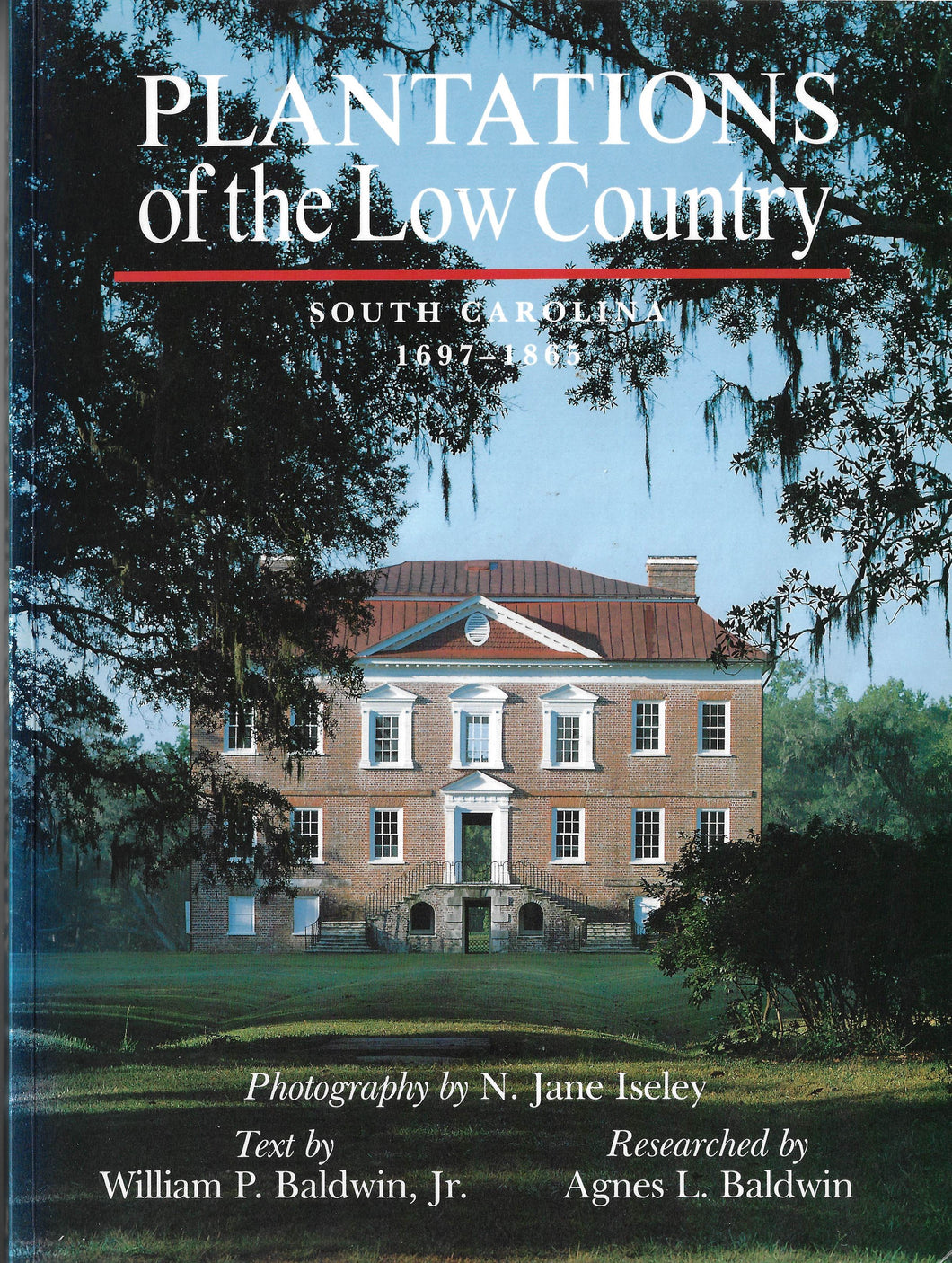 Plantations of the Low Country-South Carolina 1697-1865 ~William P. Baldwin, researched by Agnes L. Baldwin.  Photography by N. Jane Isley