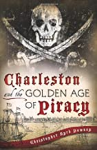 Charleston and the Golden Age of Piracy ~ Christopher Byrd Downey