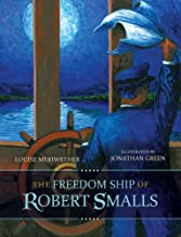 The Freedom Ship of Robert Smalls ~ Louise Meriwether & Jonathan Green