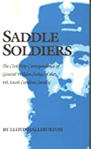 Saddle Soldiers: The Civil War Correspondence of General William Stokes of the 4th South Carolina Cavalry ~ Lloyd Halliburton