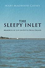 The Sleepy Inlet: Memories of Life on Little Bulls Island ~ Mary Magwood Causey