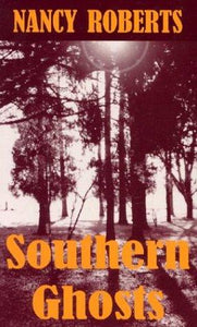 Southern Ghosts ~ Nancy Roberts