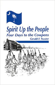 Spirit Up the People- Four Days to the Cowpens ~ Gereald Teaster