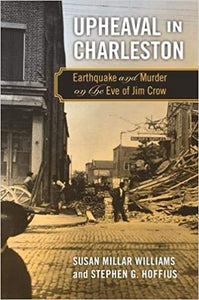 Upheaval in Charleston: Earthquake and Murder on the Eve of Jim Crow ~ Susan Miller Williams & Steven G. Hoffius