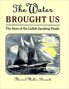 The Water Brought Us: The Story of the Gullah-Speaking People ~ Muriel Branch