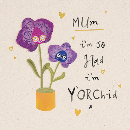Mum I'm so glad I'm y'orchid