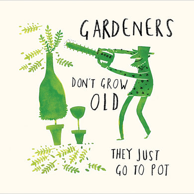 Gardeners don't grow old - The Alresford Gift Shop