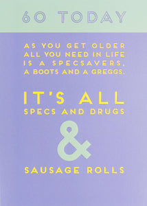 60 Today - Specs, drugs and sausage rolls - greeting card