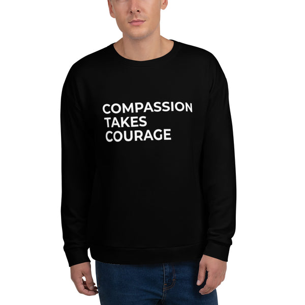 Compassion Takes Courage | Sweatshirt | White on Black