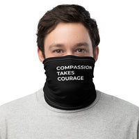 Compassion Takes Courage | Neck Gaiter | White on Black