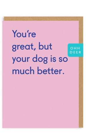 """You're great, but your dog is so much better."" Note Card"