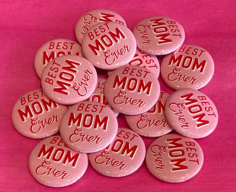 """Best Mom Ever"" Button - Pink"