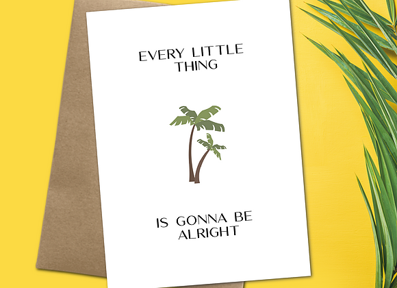 """Every Little Thing Is Going To Be Alright"" Greeting Card"