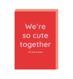 """We're So Cute Together (it's kinda gross)"" Note Card"