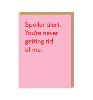 """Spoiler Alert. You're Never Getting Rid Of Me"" Note Card"