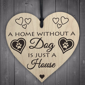 A Home Without A Dog Is Just A House - Wooden Hanging Heart Plaque