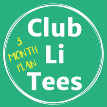 Load image into Gallery viewer, CLUB LI TEES T-Shirt Club 3 MONTH PLAN