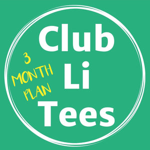 CLUB LI TEES T-Shirt Club 3 MONTH PLAN