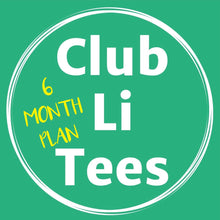 Load image into Gallery viewer, CLUB LI TEES T-Shirt Club  6 MONTH PLAN