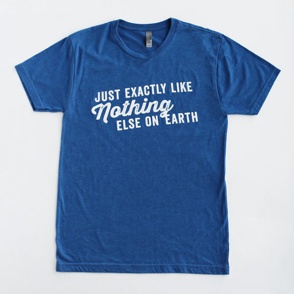 Nothing Else on Earth T-Shirt
