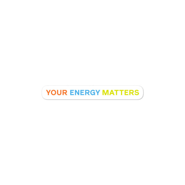 Your Energy Matters - Bubble-free stickers